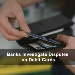Banks Investigate Disputes on Debit Cards