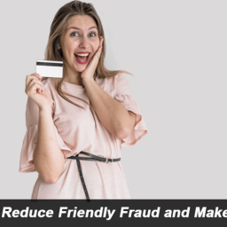 How Happy Customers Reduce Friendly Fraud & Makes Merchants Money