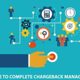 A Guide To Complete Chargeback Management